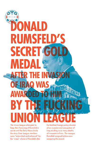 Design Activist Institute Donald Rumsfeld's secret gold medal after the invasion of Iraq was awarded to him by the fucking Union League