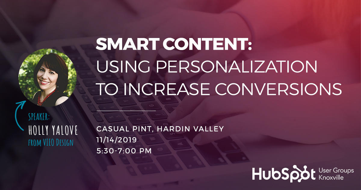 Q4 Knoxville HubSpot User Group Presentation: Smart Content: Using Personalization to Increase Conversions