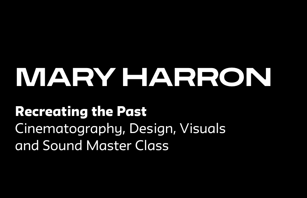 ONLINE | Recreating the Past – Cinematography, Design, Visuals and Sound Master Class with Mary Harron, 2020 Summer Hirshon Artist-in Residence