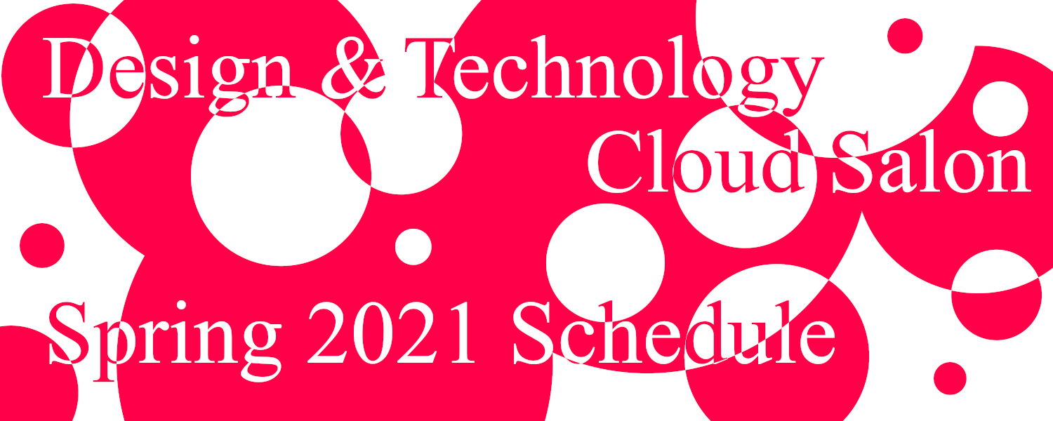 ONLINE | Design and Technology Cloud Salon Spring 2021